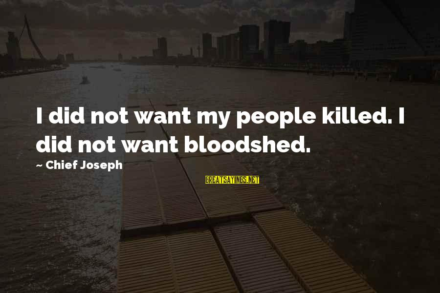 Mgs Ocelot Sayings By Chief Joseph: I did not want my people killed. I did not want bloodshed.