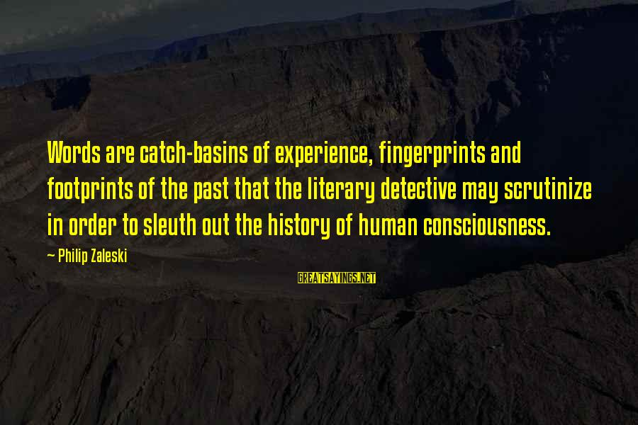 Mgs Ocelot Sayings By Philip Zaleski: Words are catch-basins of experience, fingerprints and footprints of the past that the literary detective
