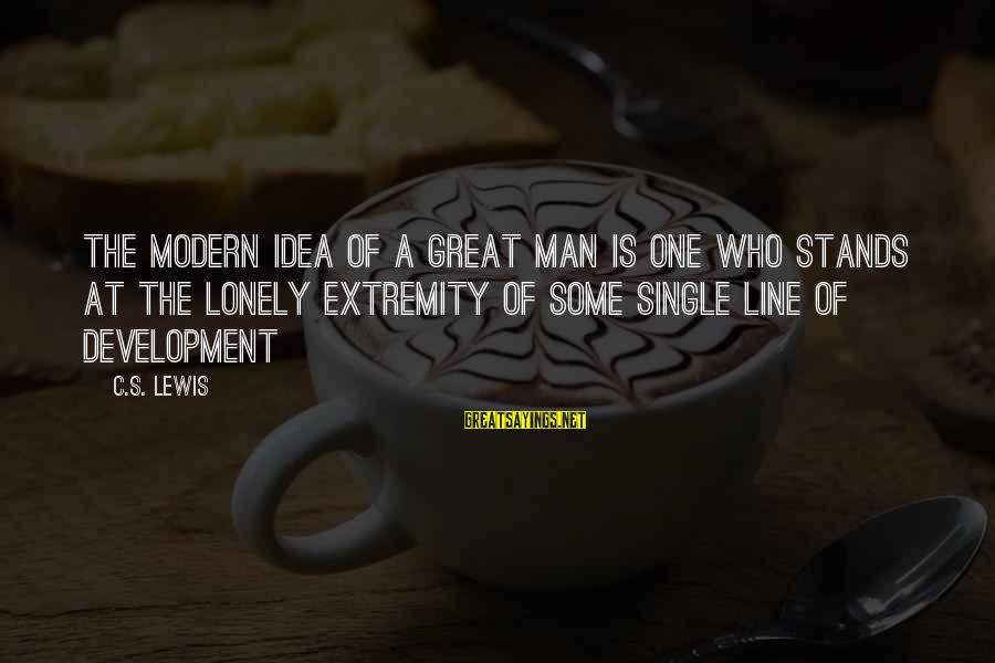 Mi Bautizo Sayings By C.S. Lewis: The modern idea of a Great Man is one who stands at the lonely extremity