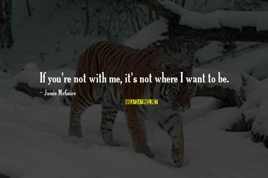 Mi Bautizo Sayings By Jamie McGuire: If you're not with me, it's not where I want to be.