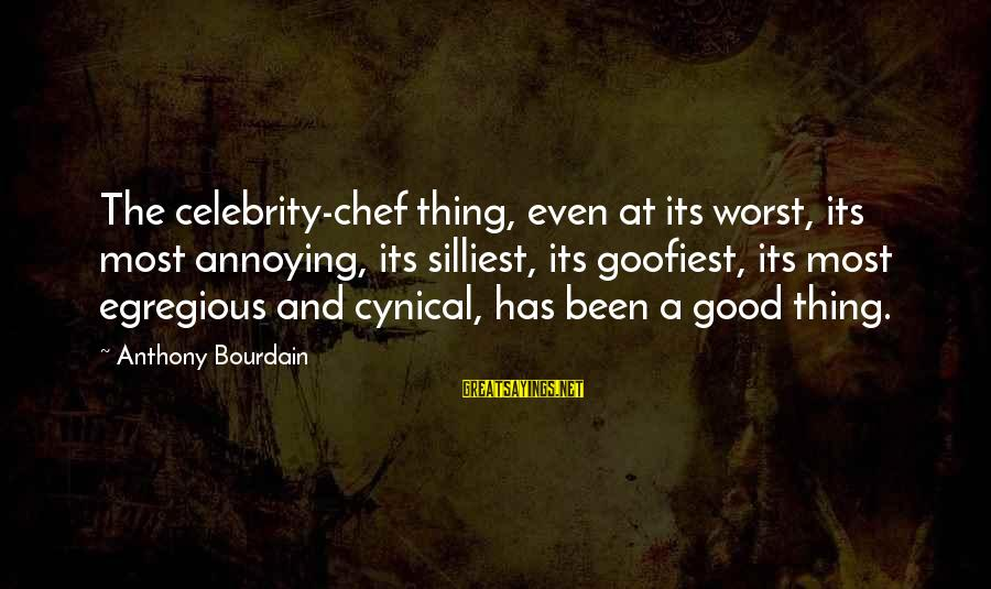 Mi Propio Auto Sayings By Anthony Bourdain: The celebrity-chef thing, even at its worst, its most annoying, its silliest, its goofiest, its