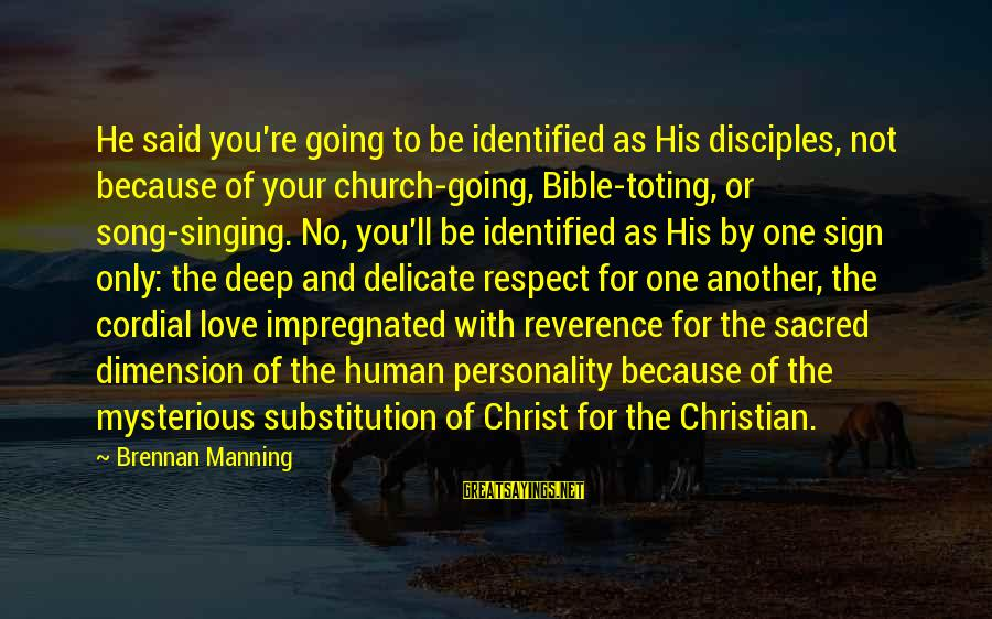 Mi Propio Auto Sayings By Brennan Manning: He said you're going to be identified as His disciples, not because of your church-going,
