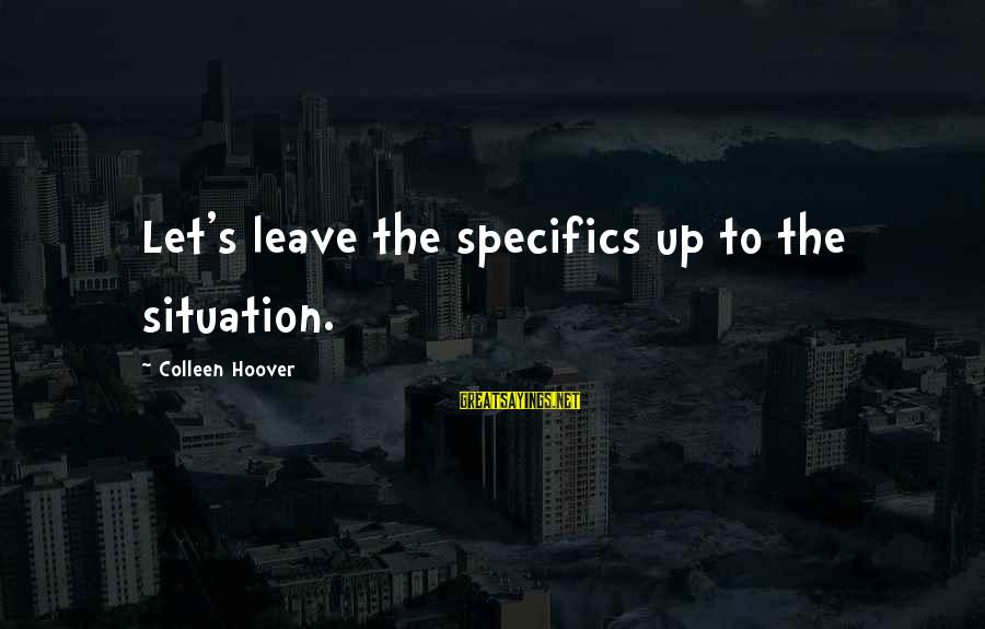 Mi Propio Auto Sayings By Colleen Hoover: Let's leave the specifics up to the situation.