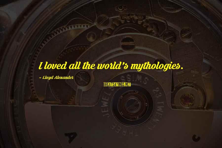 Mi Propio Auto Sayings By Lloyd Alexander: I loved all the world's mythologies.