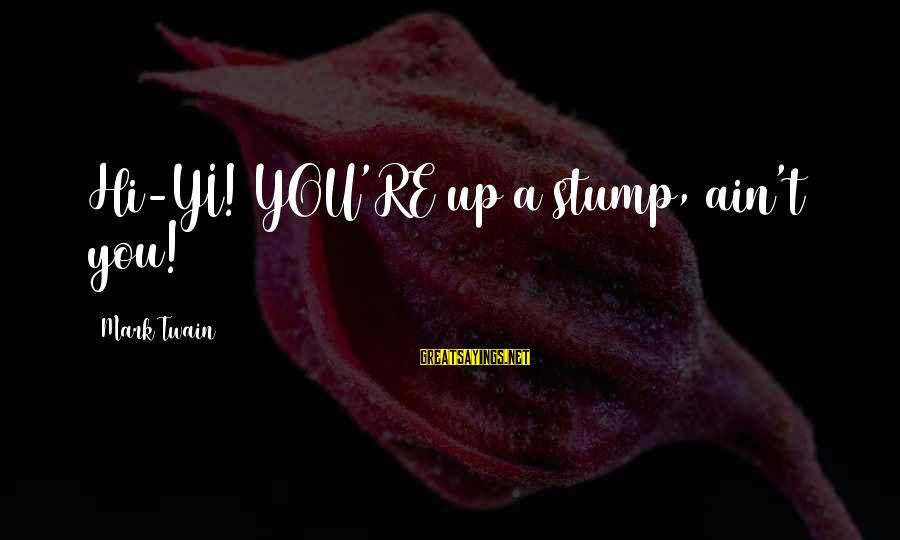 Mi Propio Auto Sayings By Mark Twain: Hi-YI! YOU'RE up a stump, ain't you!