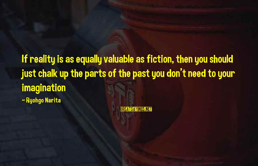 Mi Propio Auto Sayings By Ryohgo Narita: If reality is as equally valuable as fiction, then you should just chalk up the