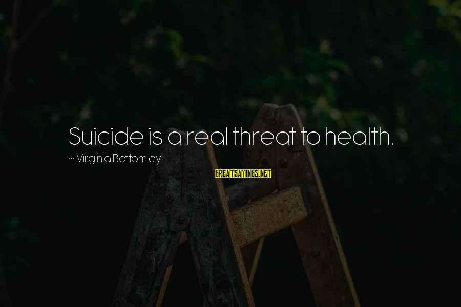 Mi Propio Auto Sayings By Virginia Bottomley: Suicide is a real threat to health.
