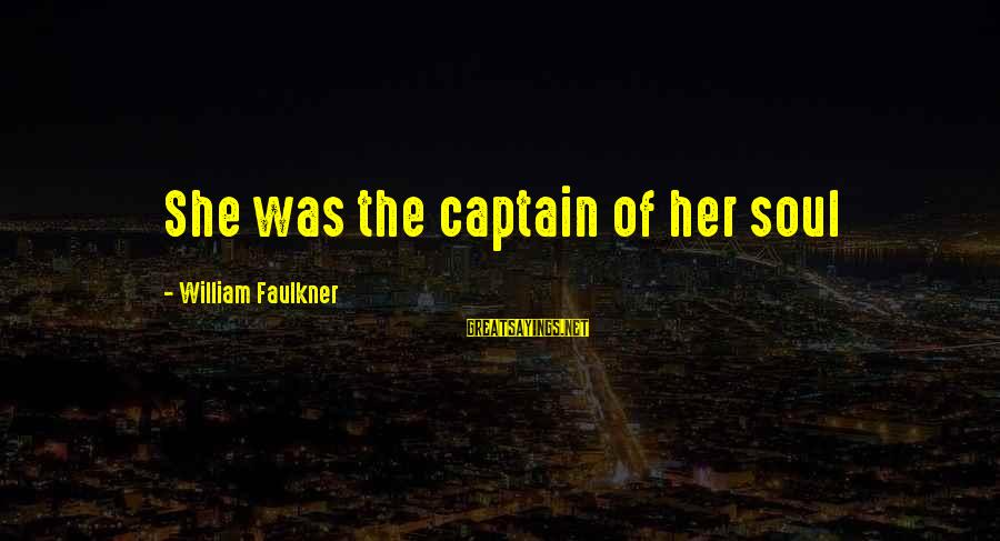 Mi Propio Auto Sayings By William Faulkner: She was the captain of her soul