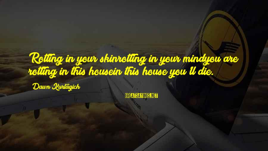 Michael Abrash Sayings By Dawn Kurtagich: Rotting in your skinrotting in your mindyou are rotting in this housein this house you'll