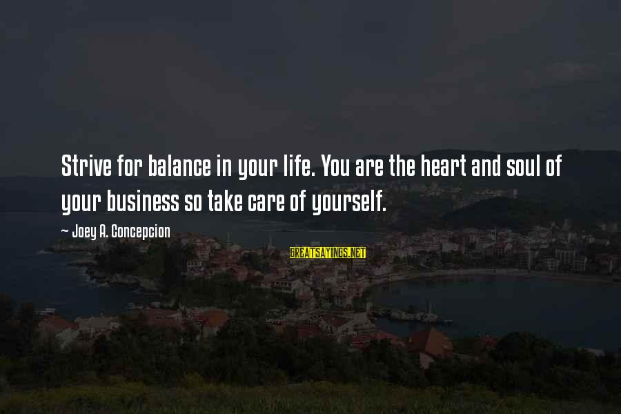Michael Abrash Sayings By Joey A. Concepcion: Strive for balance in your life. You are the heart and soul of your business