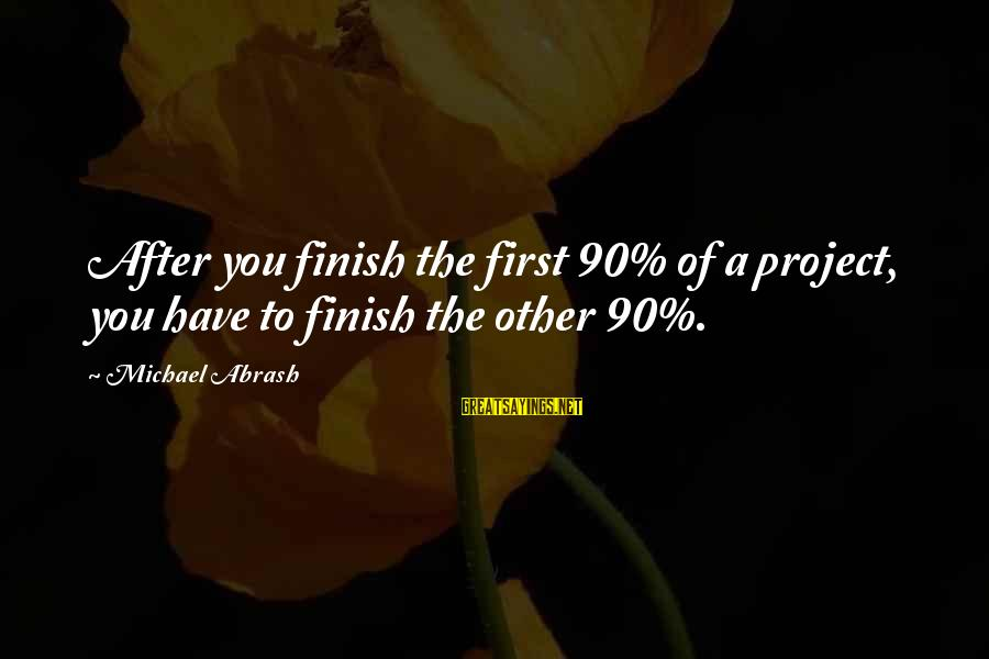 Michael Abrash Sayings By Michael Abrash: After you finish the first 90% of a project, you have to finish the other