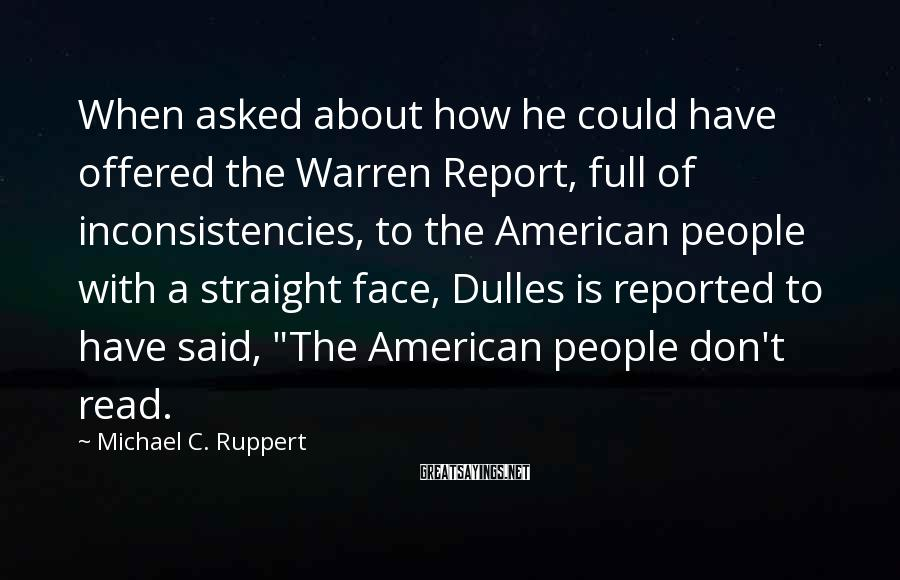 Michael C. Ruppert Sayings: When asked about how he could have offered the Warren Report, full of inconsistencies, to