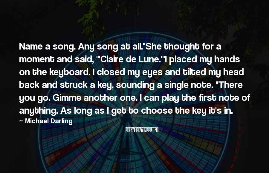 "Michael Darling Sayings: Name a song. Any song at all.""She thought for a moment and said, ""'Claire de"