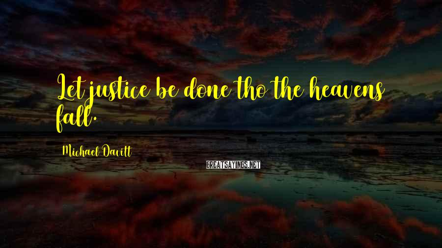 Michael Davitt Sayings: Let justice be done tho the heavens fall.