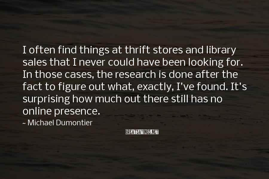 Michael Dumontier Sayings: I often find things at thrift stores and library sales that I never could have