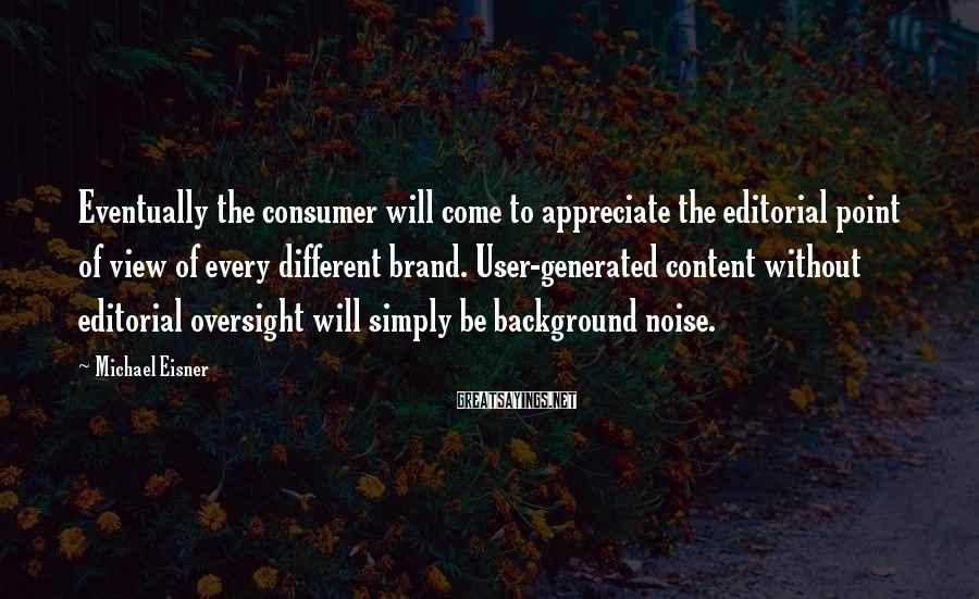 Michael Eisner Sayings: Eventually the consumer will come to appreciate the editorial point of view of every different