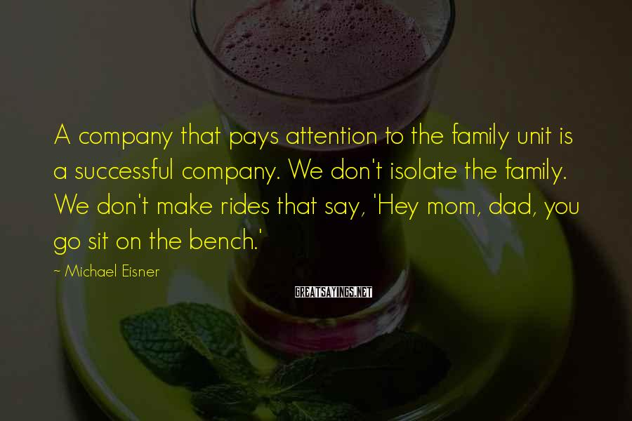 Michael Eisner Sayings: A company that pays attention to the family unit is a successful company. We don't
