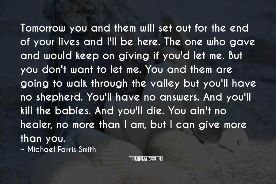 Michael Farris Smith Sayings: Tomorrow you and them will set out for the end of your lives and I'll