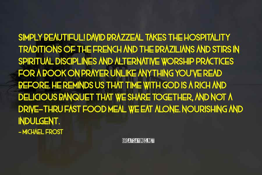 Michael Frost Sayings: Simply beautiful! David Brazzeal takes the hospitality traditions of the French and the Brazilians and
