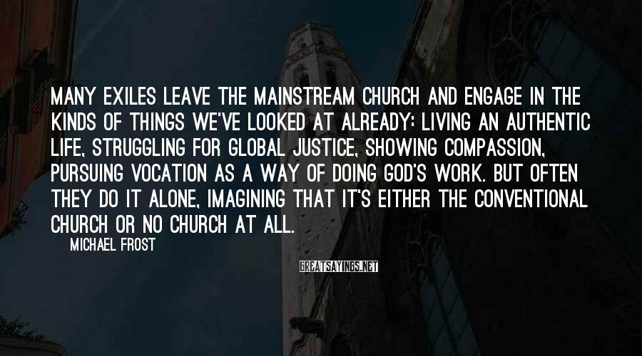 Michael Frost Sayings: Many exiles leave the mainstream church and engage in the kinds of things we've looked