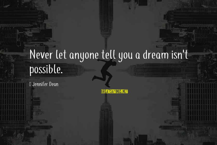 Michael Gerber E Myth Sayings By Jennifer Dean: Never let anyone tell you a dream isn't possible.