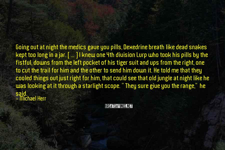 Michael Herr Sayings: Going out at night the medics gave you pills, Dexedrine breath like dead snakes kept