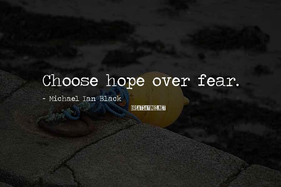 Michael Ian Black Sayings: Choose hope over fear.