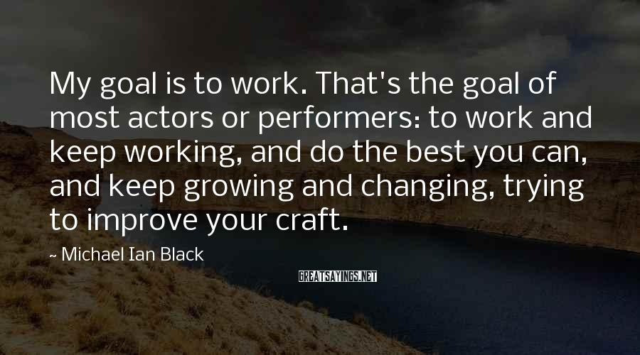 Michael Ian Black Sayings: My goal is to work. That's the goal of most actors or performers: to work