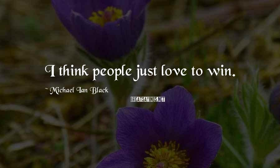 Michael Ian Black Sayings: I think people just love to win.