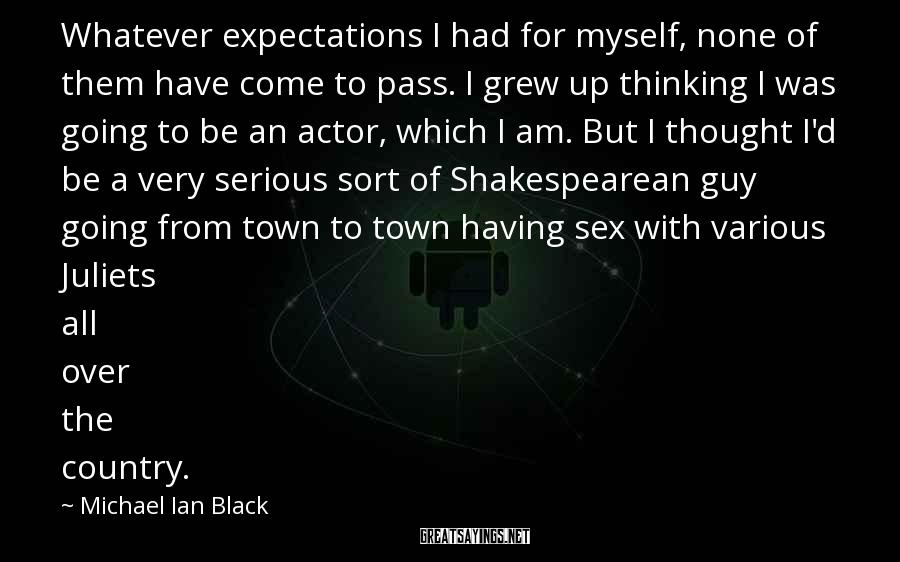 Michael Ian Black Sayings: Whatever expectations I had for myself, none of them have come to pass. I grew