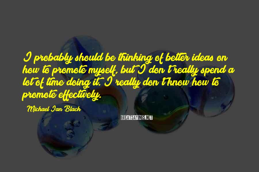 Michael Ian Black Sayings: I probably should be thinking of better ideas on how to promote myself, but I