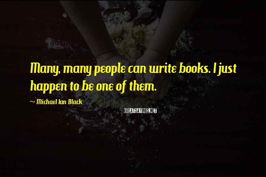 Michael Ian Black Sayings: Many, many people can write books. I just happen to be one of them.