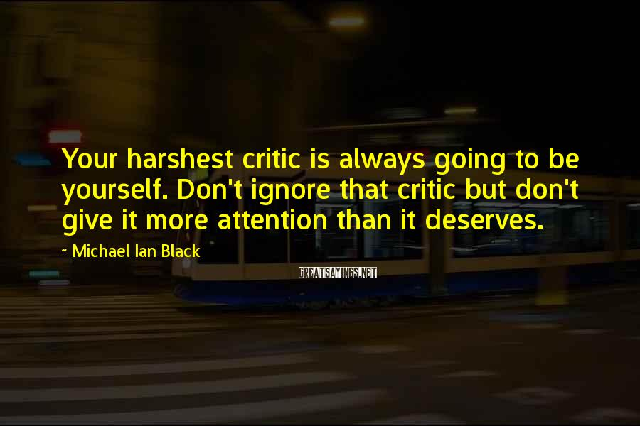 Michael Ian Black Sayings: Your harshest critic is always going to be yourself. Don't ignore that critic but don't