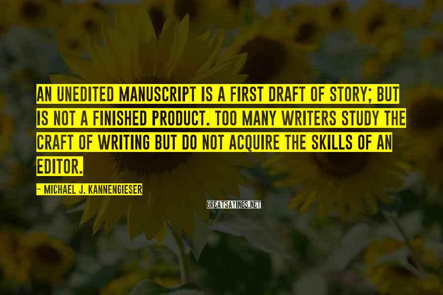 Michael J. Kannengieser Sayings: An unedited manuscript is a first draft of story; but is not a finished product.