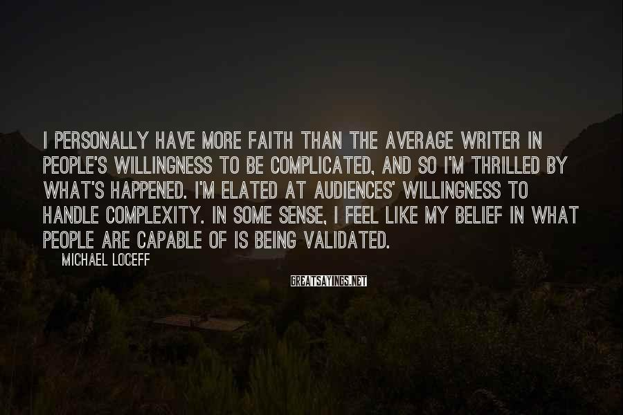 Michael Loceff Sayings: I personally have more faith than the average writer in people's willingness to be complicated,