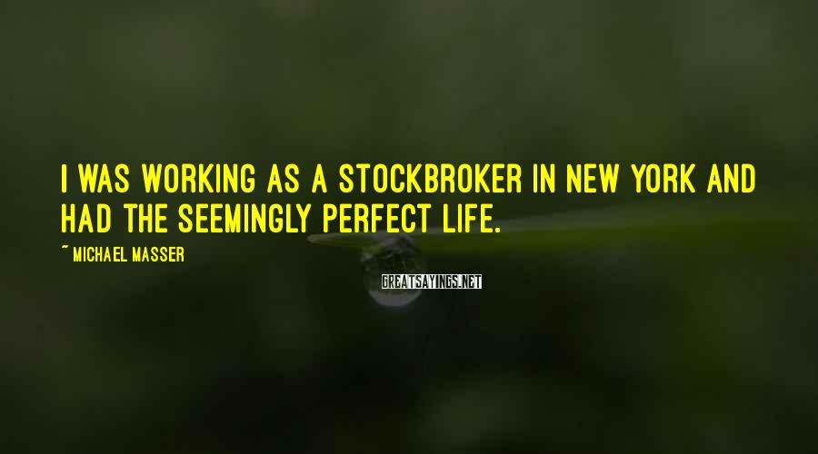 Michael Masser Sayings: I was working as a stockbroker in New York and had the seemingly perfect life.