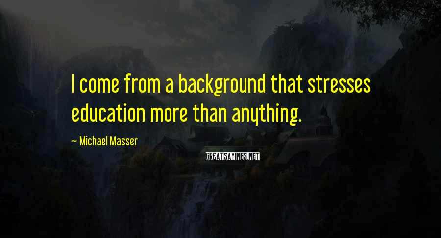 Michael Masser Sayings: I come from a background that stresses education more than anything.