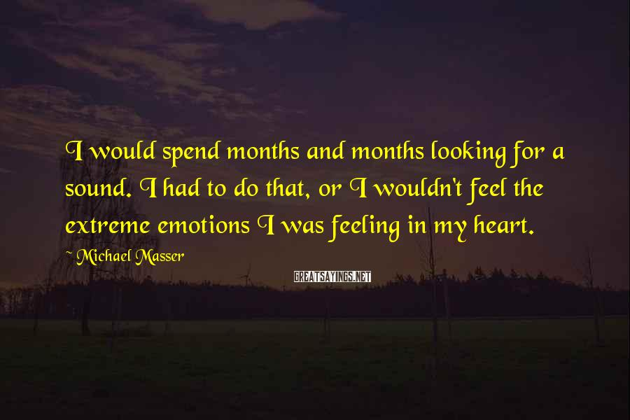 Michael Masser Sayings: I would spend months and months looking for a sound. I had to do that,