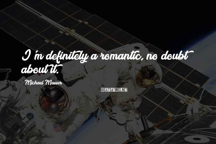 Michael Masser Sayings: I'm definitely a romantic, no doubt about it.