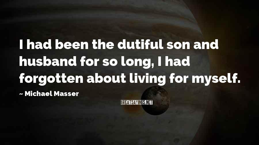 Michael Masser Sayings: I had been the dutiful son and husband for so long, I had forgotten about