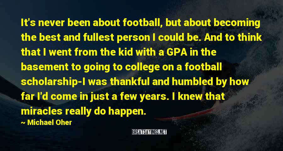 Michael Oher Sayings: It's never been about football, but about becoming the best and fullest person I could