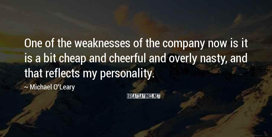 Michael O'Leary Sayings: One of the weaknesses of the company now is it is a bit cheap and