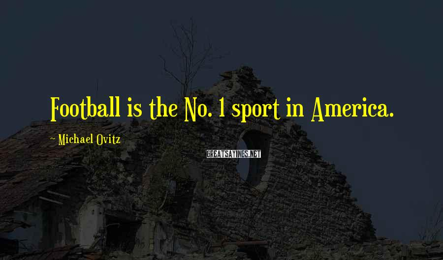 Michael Ovitz Sayings: Football is the No. 1 sport in America.