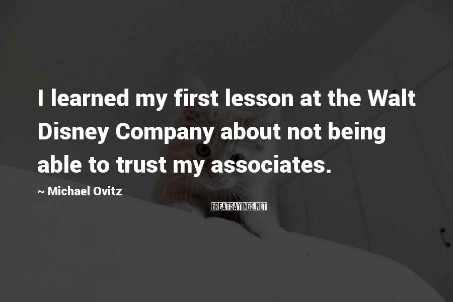 Michael Ovitz Sayings: I learned my first lesson at the Walt Disney Company about not being able to