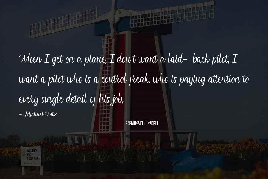 Michael Ovitz Sayings: When I get on a plane, I don't want a laid-back pilot. I want a