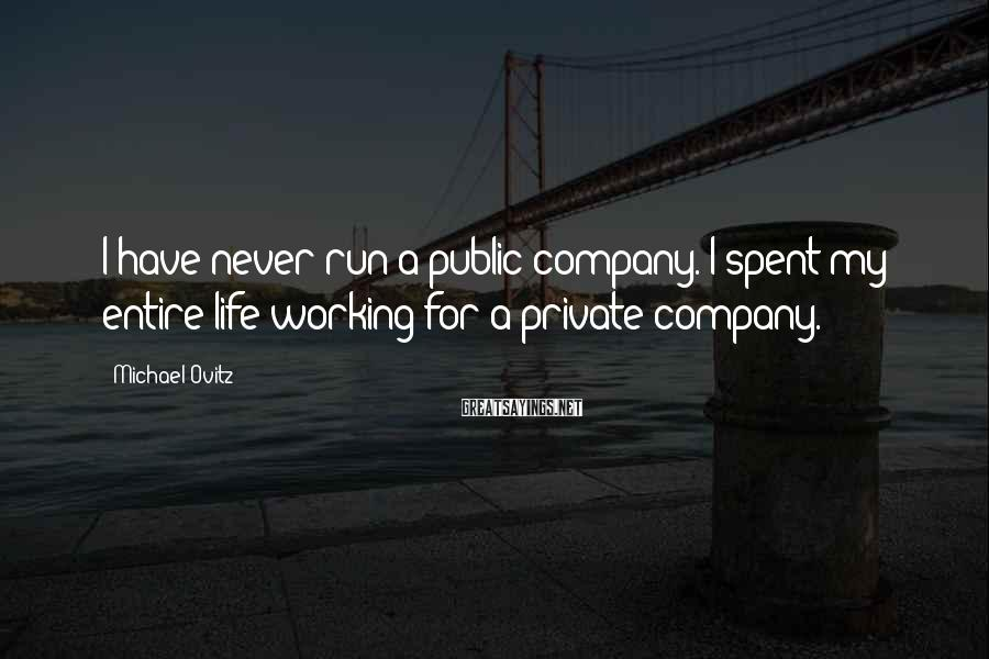 Michael Ovitz Sayings: I have never run a public company. I spent my entire life working for a