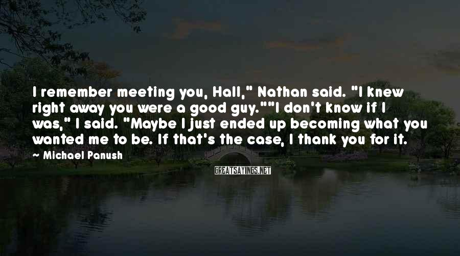 "Michael Panush Sayings: I remember meeting you, Hall,"" Nathan said. ""I knew right away you were a good"