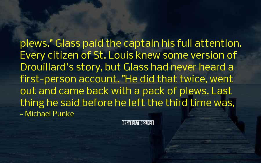 "Michael Punke Sayings: plews."" Glass paid the captain his full attention. Every citizen of St. Louis knew some"