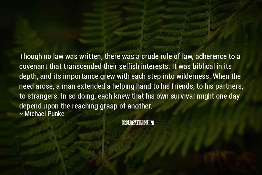 Michael Punke Sayings: Though no law was written, there was a crude rule of law, adherence to a