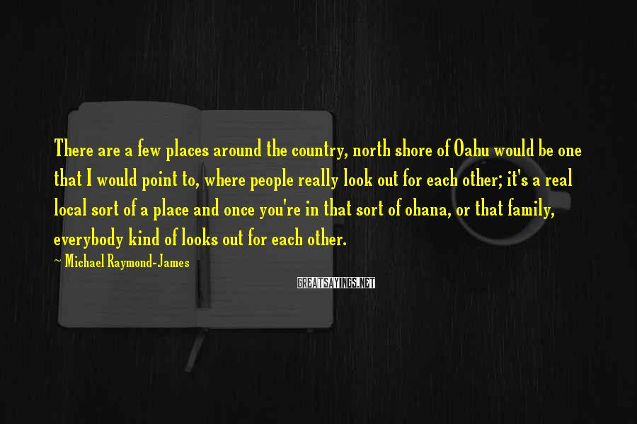 Michael Raymond-James Sayings: There are a few places around the country, north shore of Oahu would be one